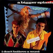 Click here for more info about 'A Bigger Splash - I Don't Believe A Word'
