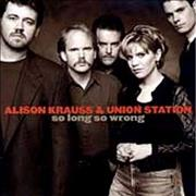 Click here for more info about 'Alison Krauss - So Long So Wrong'