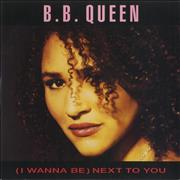 Click here for more info about 'B. B. Queen - (I Wanna Be) Next To You'