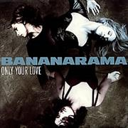 Click here for more info about 'Bananarama - Only Your Love'