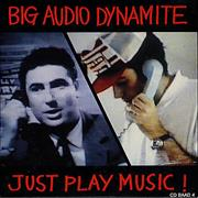 Click here for more info about 'Big Audio Dynamite - Just Play Music'