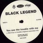 Click here for more info about 'Black Legend - You See The Trouble With Me'