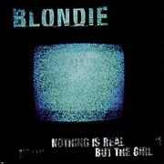 Click here for more info about 'Blondie - Nothing Is Real But The Girl'