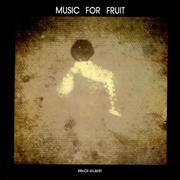 Click here for more info about 'Bruce Gilbert - Music For Fruit'