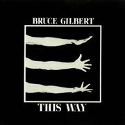 Click here for more info about 'Bruce Gilbert - This Way'