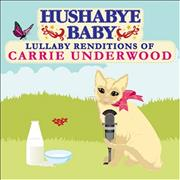 Click here for more info about 'Carrie Underwood - Hushabye Baby: Lullaby Renditions of Carrie Underwood'