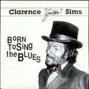 Click here for more info about 'Clarence 'Guitar' Sims - Born To Sings The Blues'