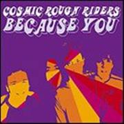 Click here for more info about 'Cosmic Rough Riders - Because You'