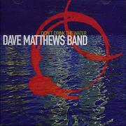 Click here for more info about 'Dave Matthews Band - Don't Drink The Water'