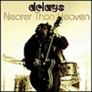 Click here for more info about 'Delays - Nearer Than Heaven'