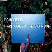 Click here for more info about 'Echobelly - Here Comes The Big Rush'