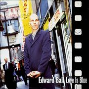Click here for more info about 'Edward Ball - Love Is Blue'