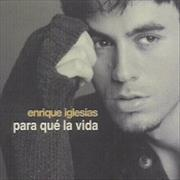 Click here for more info about 'Enrique Iglesias - Para Que La Vida'