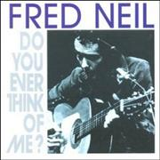 Click here for more info about 'Fred Neil - Do You Ever Think Of Me?'