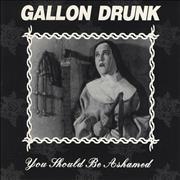 Click here for more info about 'Gallon Drunk - You Should Be Ashamed'