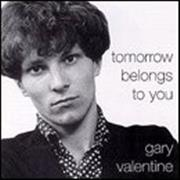 Click here for more info about 'Gary Valentine - Tomorrow Belongs To You'