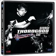Click here for more info about 'George Thorogood - 30th Anniversary Tour: Live In Europe'