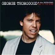 Click here for more info about 'George Thorogood - Bad To The Bone - 25th Anniversary Edition'
