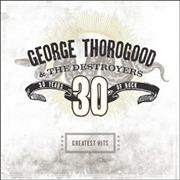 Click here for more info about 'George Thorogood - Greatest Hits: 30 Years Of Rock'