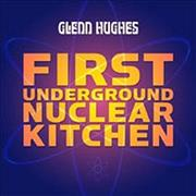 Click here for more info about 'Glenn Hughes - First Underground Nuclear Kitchen'