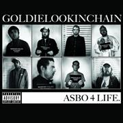 Click here for more info about 'Goldie Lookin' Chain - Asbo 4 Life'