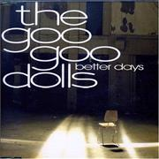 Click here for more info about 'Goo Goo Dolls - Better Days'