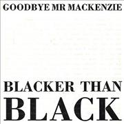 Click here for more info about 'Goodbye Mr. Mackenzie - Blacker Than Black'