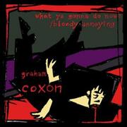 Click here for more info about 'Graham Coxon - What Ya Gonna Do Now? / Bloody Annoying'