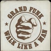 Click here for more info about 'Grand Funk Railroad - Walk Like A Man'