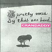 Click here for more info about 'Grandaddy - A Pretty Mess By this One Band'