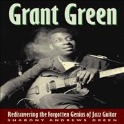 Click here for more info about 'Grant Green - Rediscovering The Forgotten Genius Of Jazz Guitar'