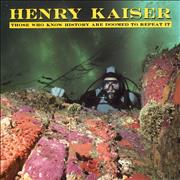 Click here for more info about 'Henry Kaiser - Those Who Know History Are Doomed To Repeat It'