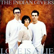 Click here for more info about 'Indian Givers - Love Is A Lie'
