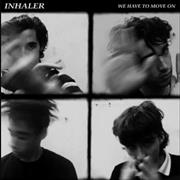 Click here for more info about 'Inhaler - We Have To Move On'