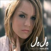 Click here for more info about 'JoJo - Too Little Too Late'