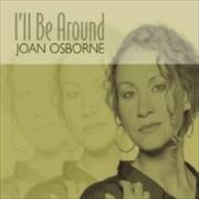 Click here for more info about 'Joan Osborne - I'll Be Around'