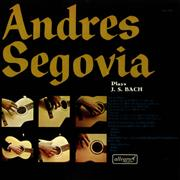 Click here for more info about 'Andrés Segovia Plays J. S. Bach'