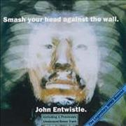 Click here for more info about 'John Entwistle - Smash Your Head Against The Wall'