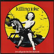 Click here for more info about 'Killing Joke - Let's All Go (To The Fire Dances)'
