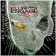 Click here for more info about 'Killswitch Engage - As Daylight Dies'