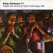 Click here for more info about 'King Crimson - Happy With What You Have To Be Happy With'