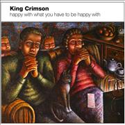 King Crimson Happy With What You Have To Be Happy With UK CD album