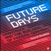 Click here for more info about 'Kraftwerk - Future Days: Krautrock And The Building Of Modern Germany'