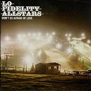 Click here for more info about 'Lo Fidelity Allstars - Don't Be Afraid Of Love'