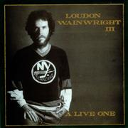 Click here for more info about 'Loudon Wainwright III - A Live One'