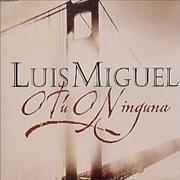 Click here for more info about 'Luis Miguel - O Tu O Ninguna'