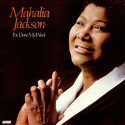 Click here for more info about 'Mahalia Jackson - I've Done My Work'