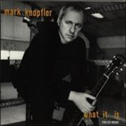 Click here for more info about 'Mark Knopfler - What Is It'