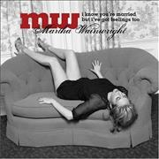 Click here for more info about 'Martha Wainwright - I Know You're Married But I've Got Feelings Too'
