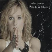 Click here for more info about 'Melissa Etheridge - I Want To Be In Love'